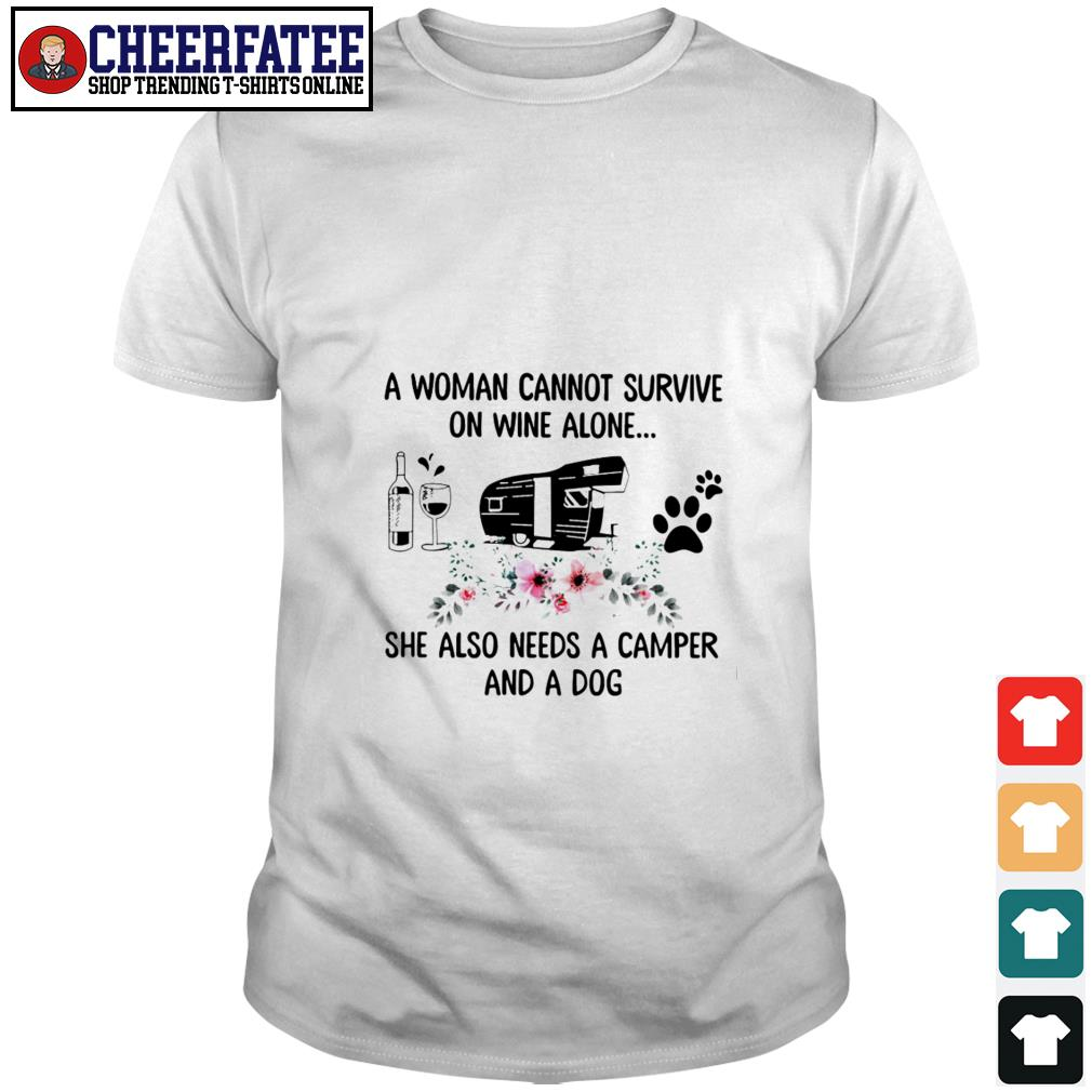 A woman cannot survive on wine alone she also needs a camper and a dog shirt - 1
