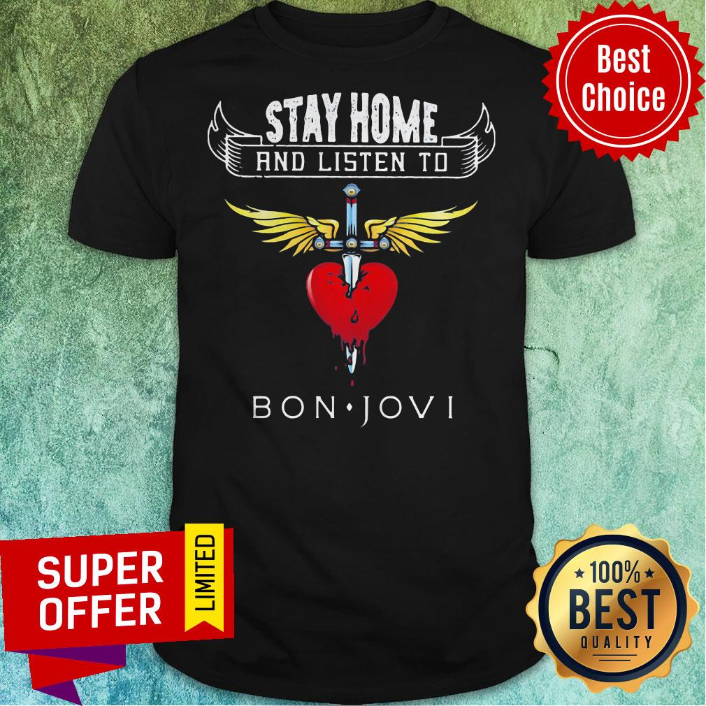 Funny Stay Home And Listen To Bon Jovi Heart Shirt - 6