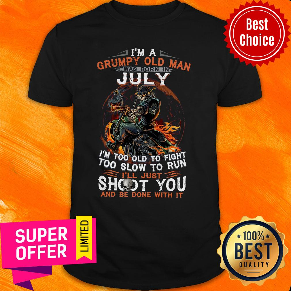 I'm A Grumpy Old Man I Was Born In July I'm Too Old To Fight Too Slow To Run Shirt - 6
