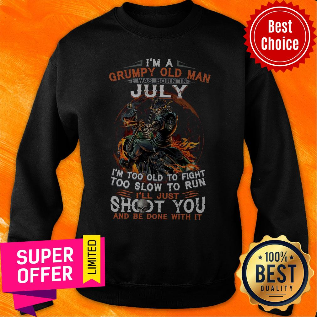 I'm A Grumpy Old Man I Was Born In July I'm Too Old To Fight Too Slow To Run Shirt - 10