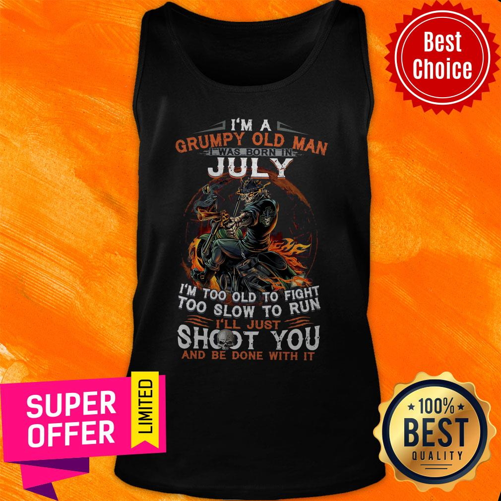 I'm A Grumpy Old Man I Was Born In July I'm Too Old To Fight Too Slow To Run Shirt - 5