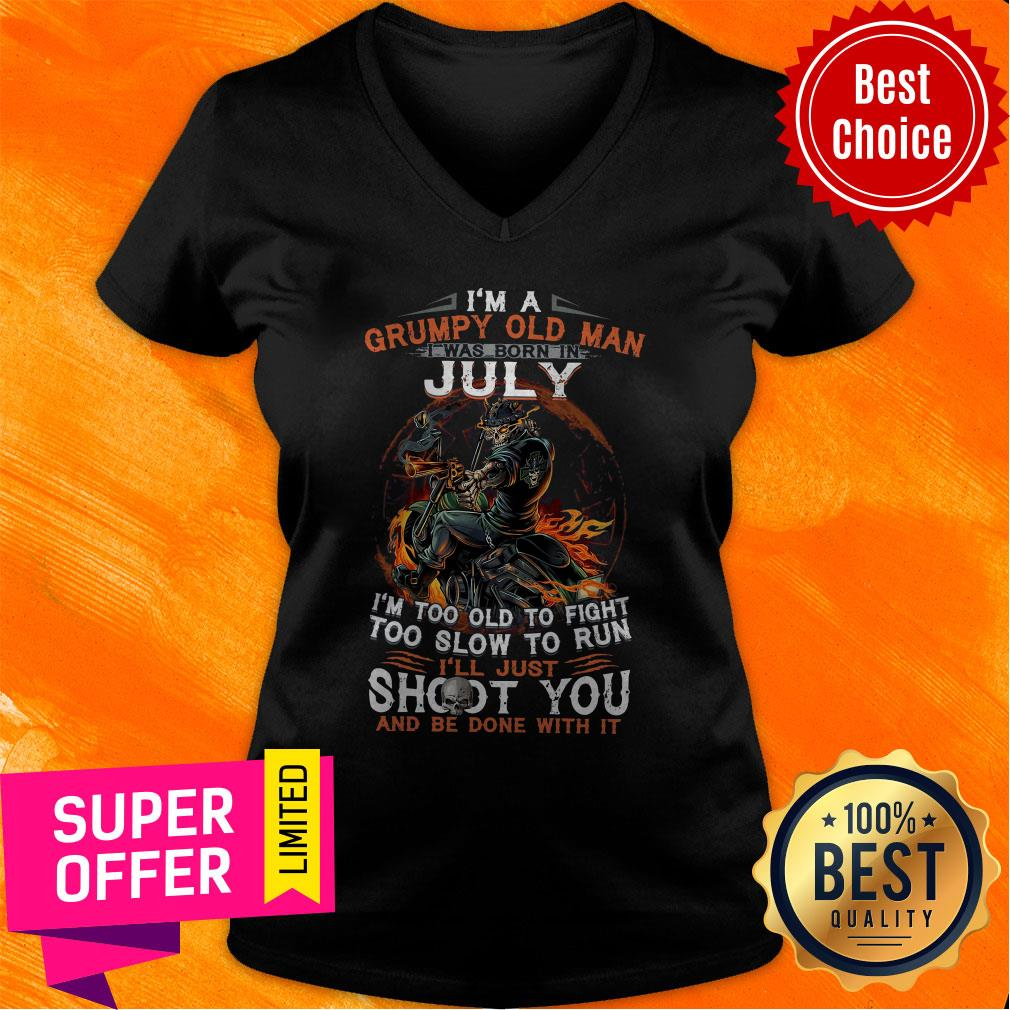 I'm A Grumpy Old Man I Was Born In July I'm Too Old To Fight Too Slow To Run Shirt - 8