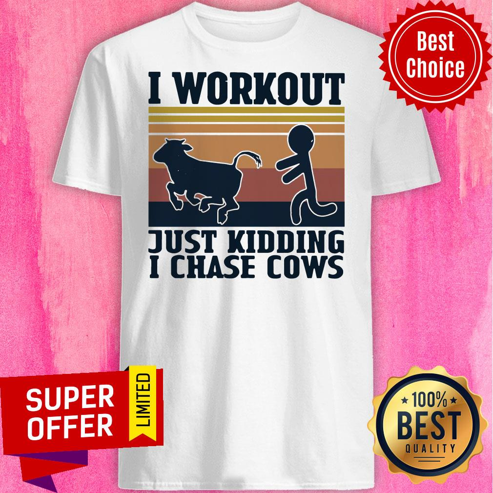 Official I Workout Just Kidding I Chase Cows Vintage Shirt - 1