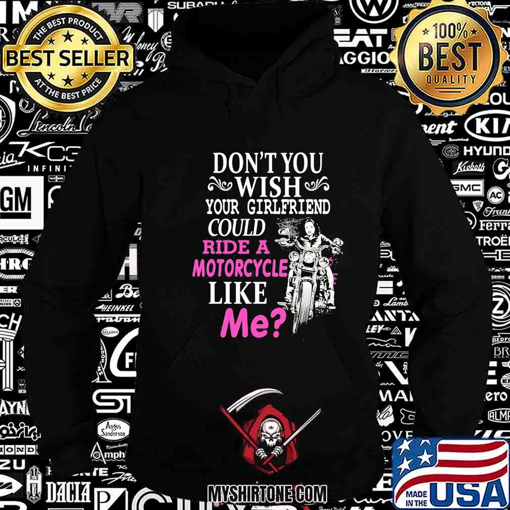 Don't you wish your girlfriend could ride a motorcycle like me shirt