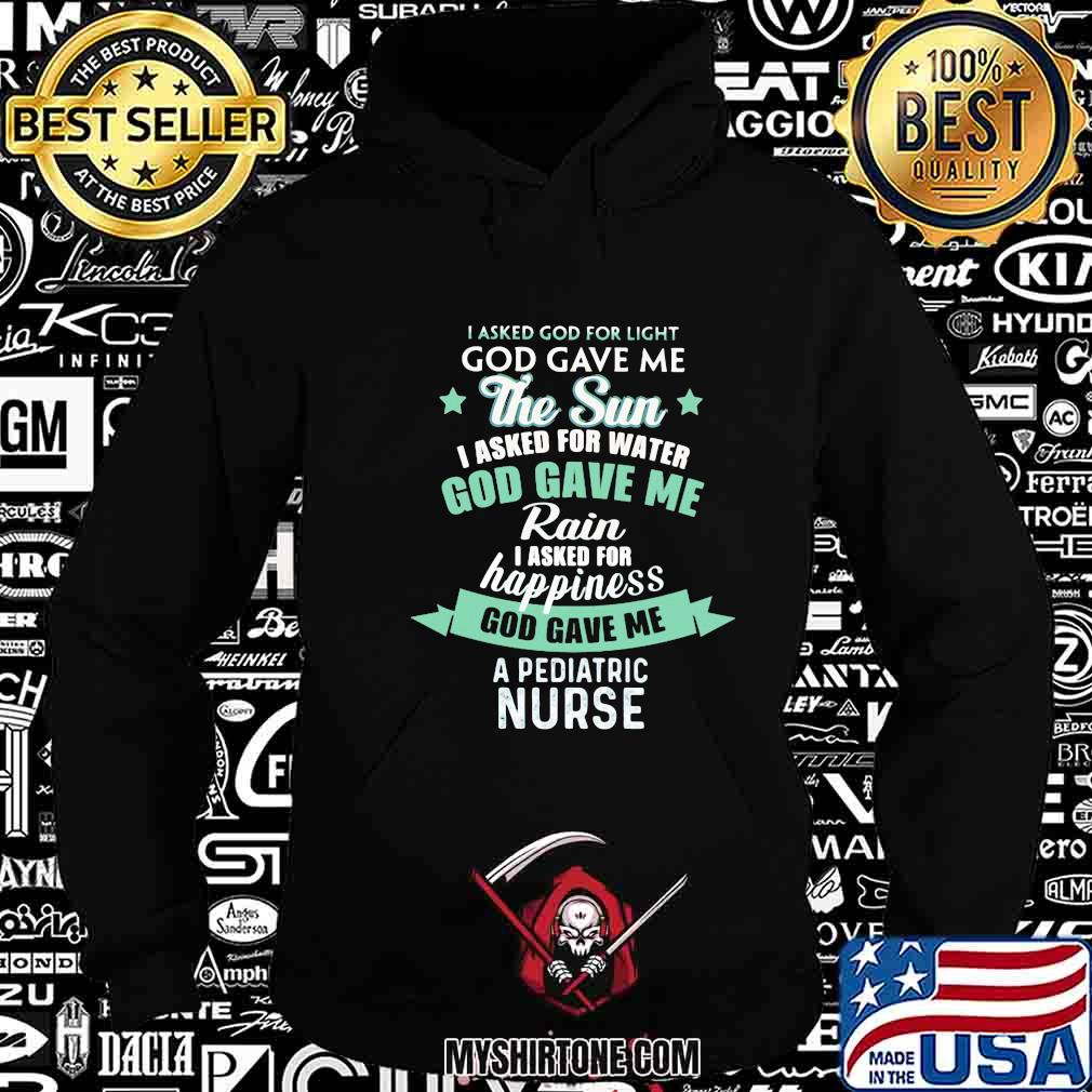 I asked god for light the sun god gave me rain happiness a pediatric nurse shirt