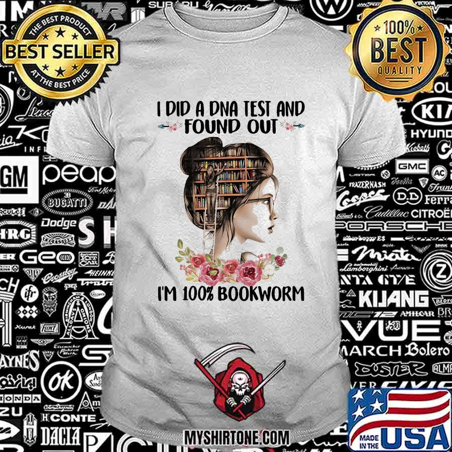 I did a DNA test and found out I'm 100 percent bookworm shirt