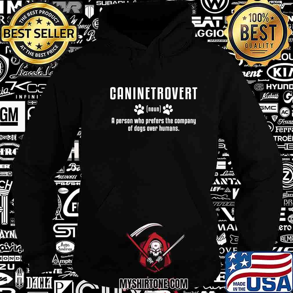 Caninetrovert noun a person who prefers the company of dogs over humans shirt
