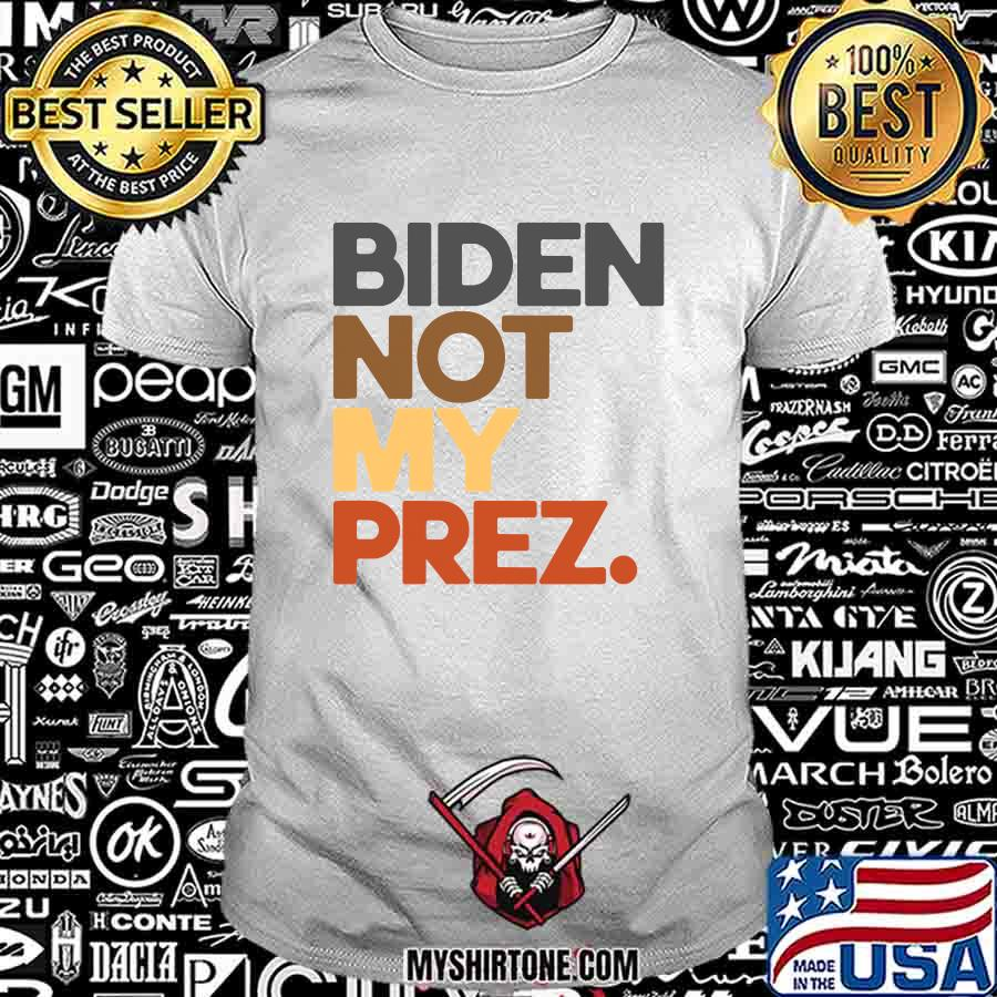 Biden Not My Prez Shirt