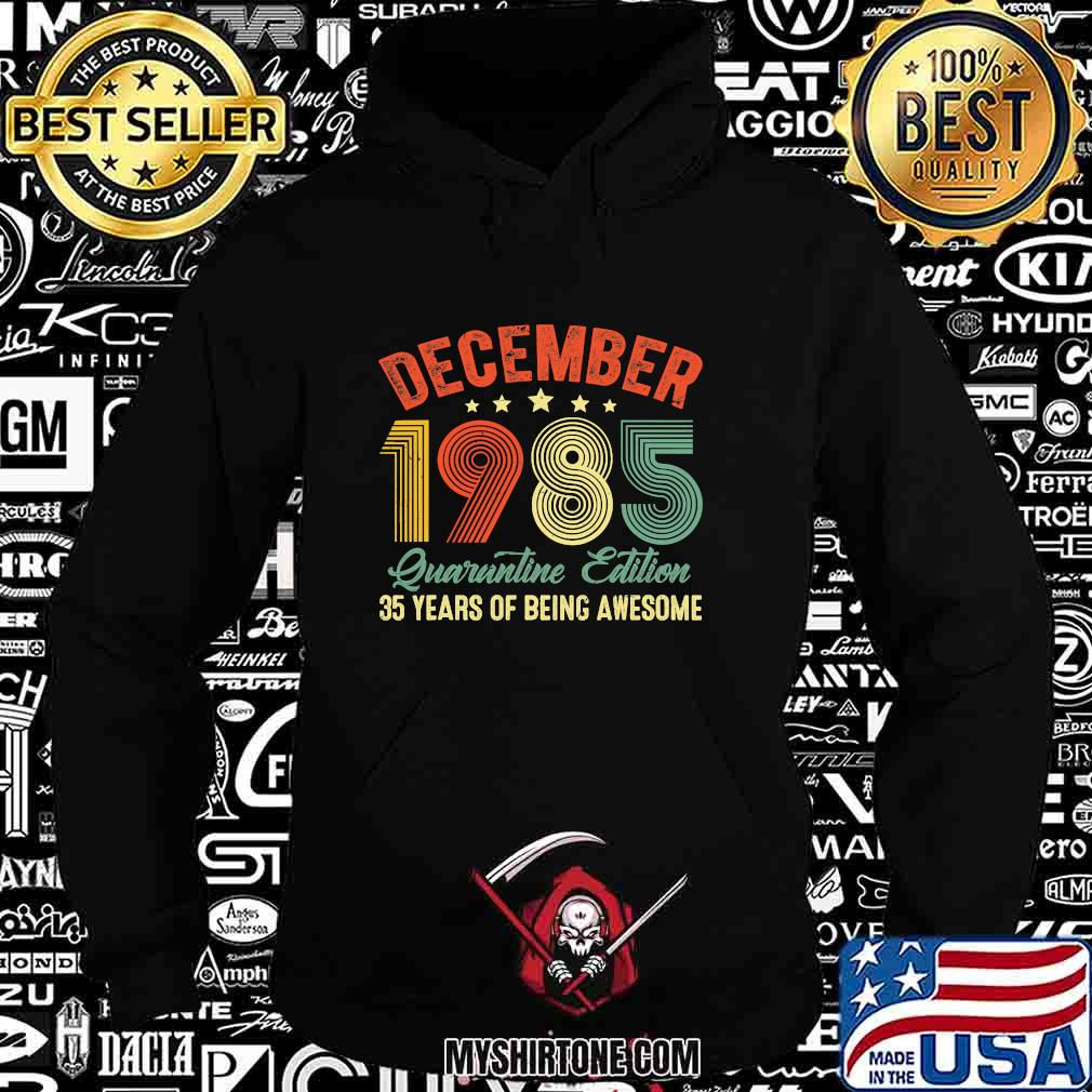 December 1985 Quarantine Edition 35 Years Of Being Awesome Vintage Shirt Hoodie