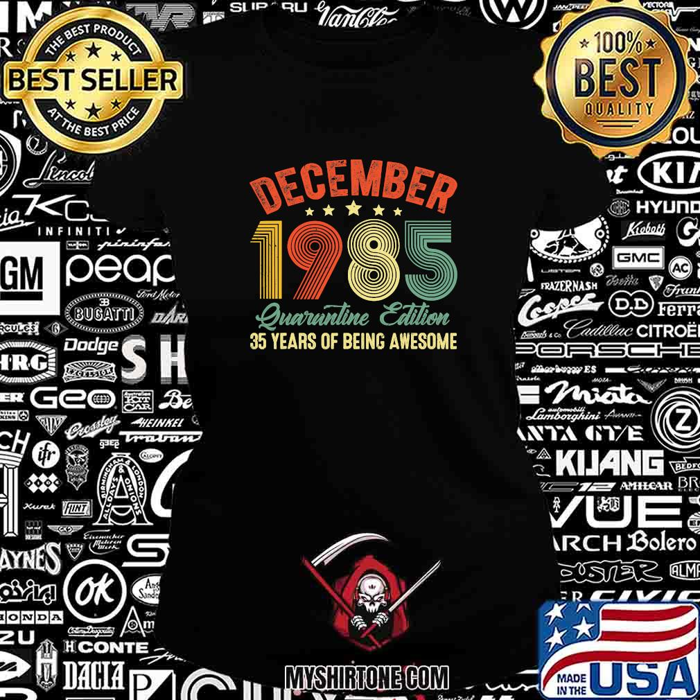 December 1985 Quarantine Edition 35 Years Of Being Awesome Vintage Shirt Ladiestee