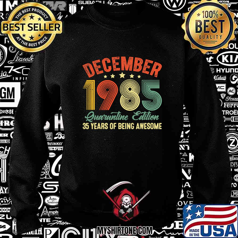 December 1985 Quarantine Edition 35 Years Of Being Awesome Vintage Shirt Sweatshirt