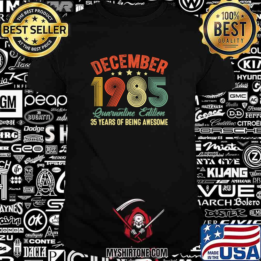 December 1985 Quarantine Edition 35 Years Of Being Awesome Vintage Shirt