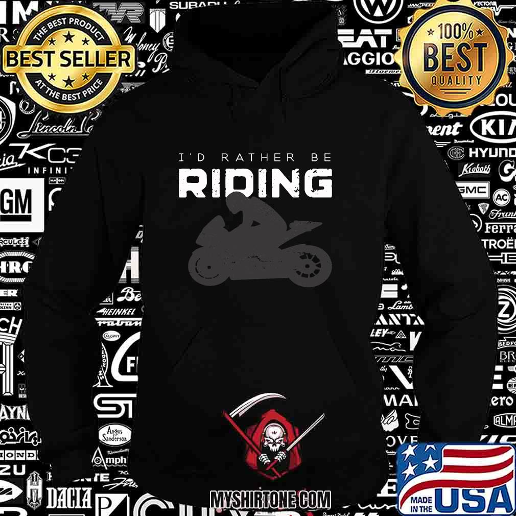 I'd Rather Be Riding Motorcycle Shirt Hoodie