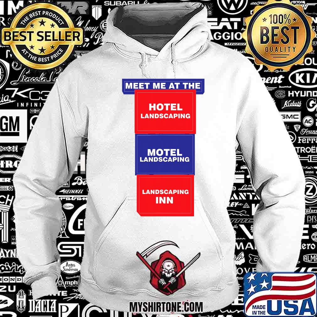 Meet Me At the Hotel Landscaping Motel Landscaping Landscaping Inn Shirt Hoodie