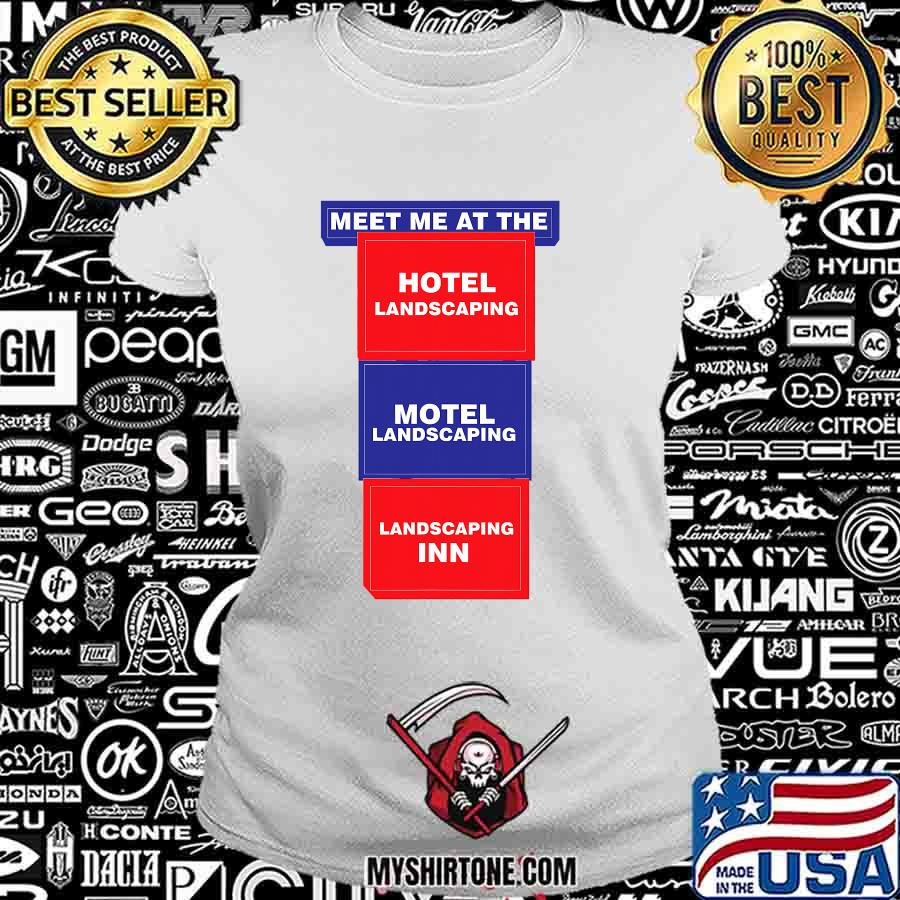 Meet Me At the Hotel Landscaping Motel Landscaping Landscaping Inn Shirt Ladiestee