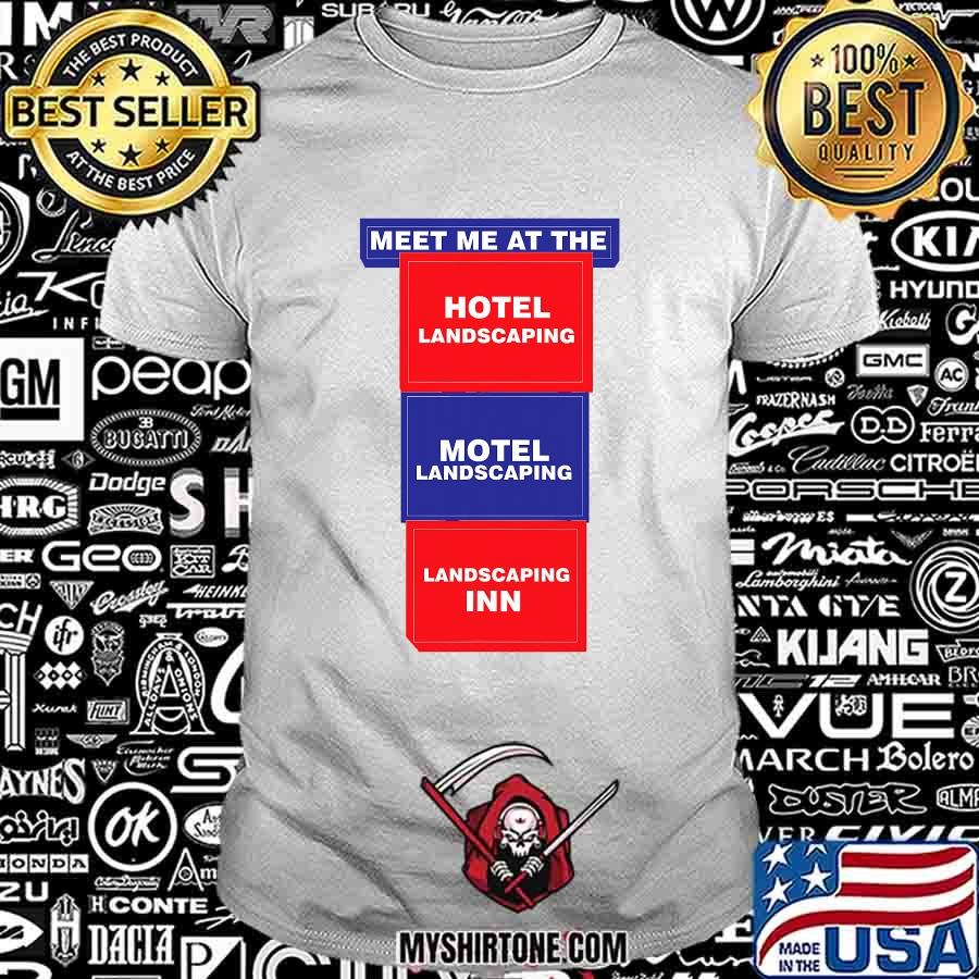 Meet Me At the Hotel Landscaping Motel Landscaping Landscaping Inn Shirt