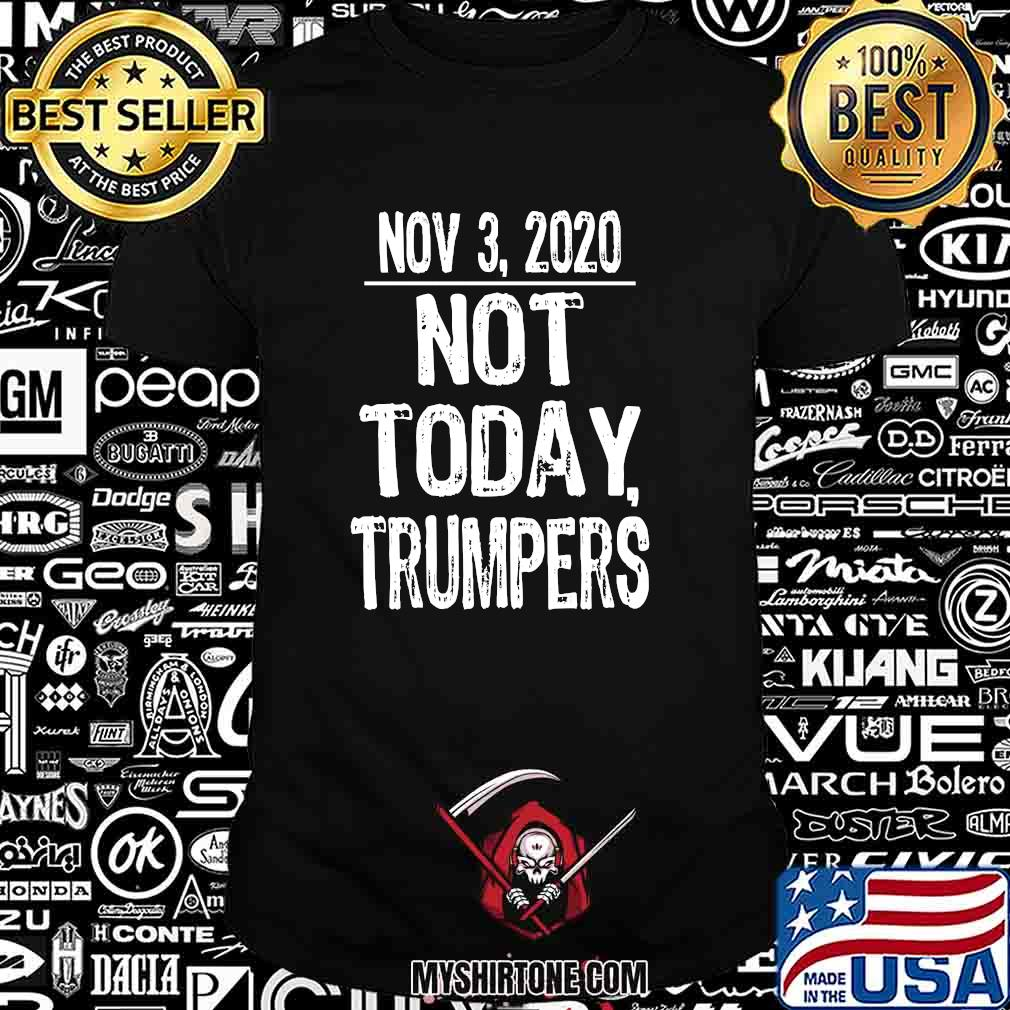 Not today trumpers funny sarcastic saying 2020 shirt