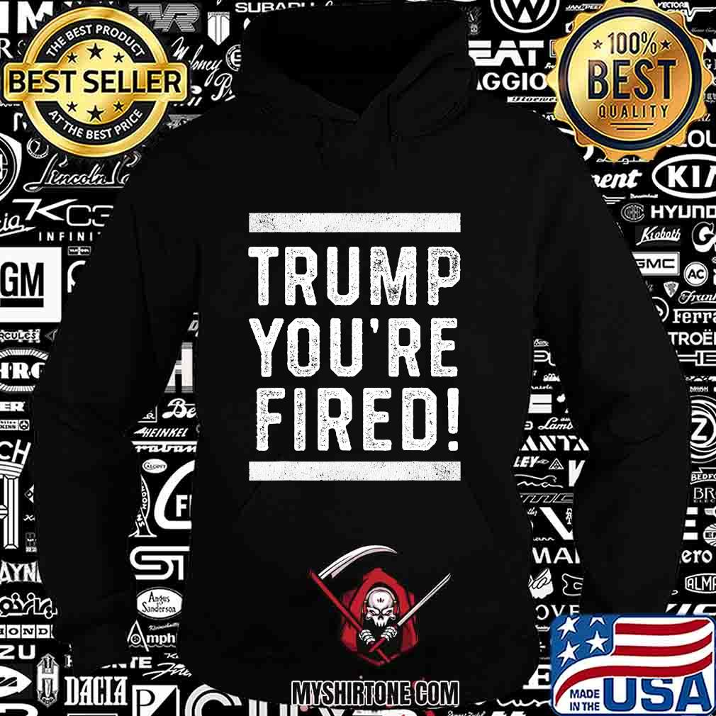 Official trump you're fired 2020 s Hoodie