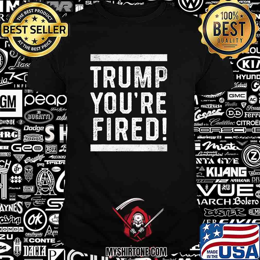 Official trump you're fired 2020 shirt