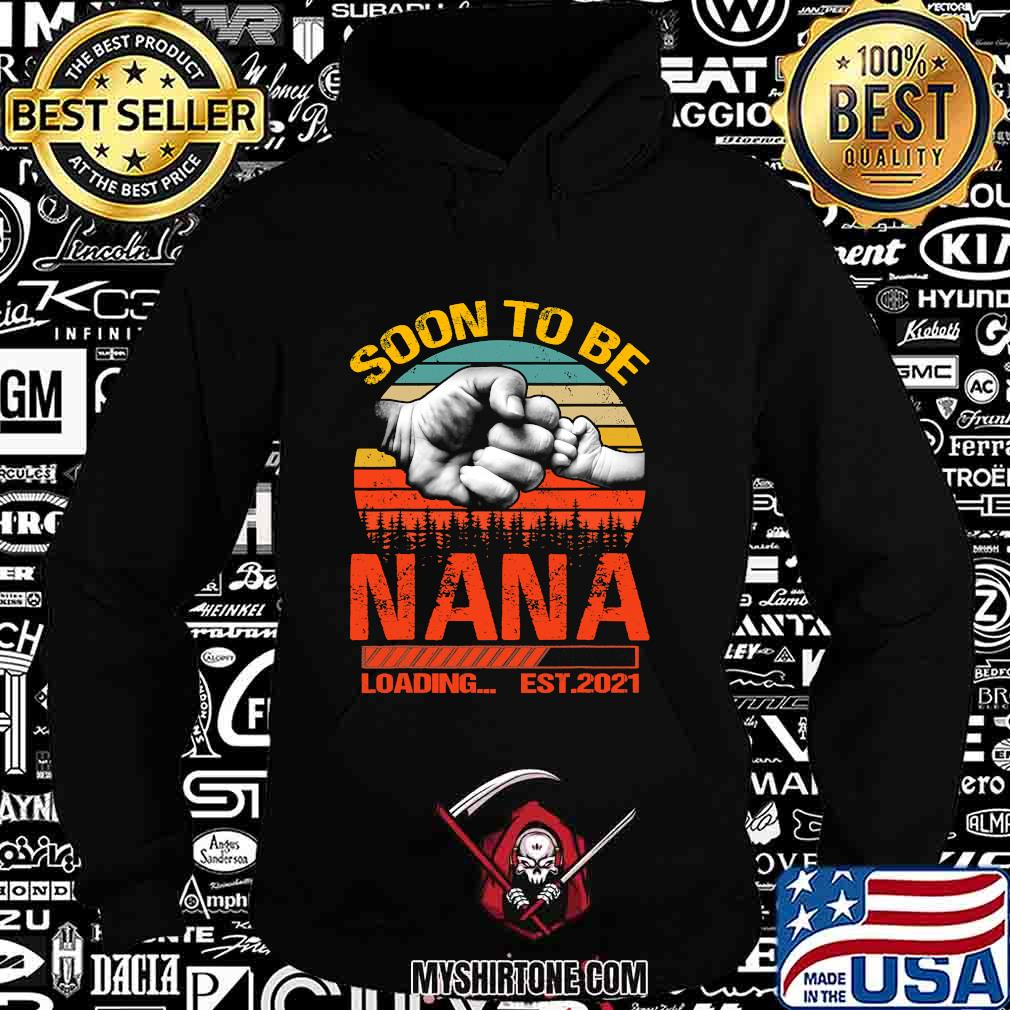Soon To Be Nana Loading Est 2021 Father's Day Vintage Retro Shirt Hoodie