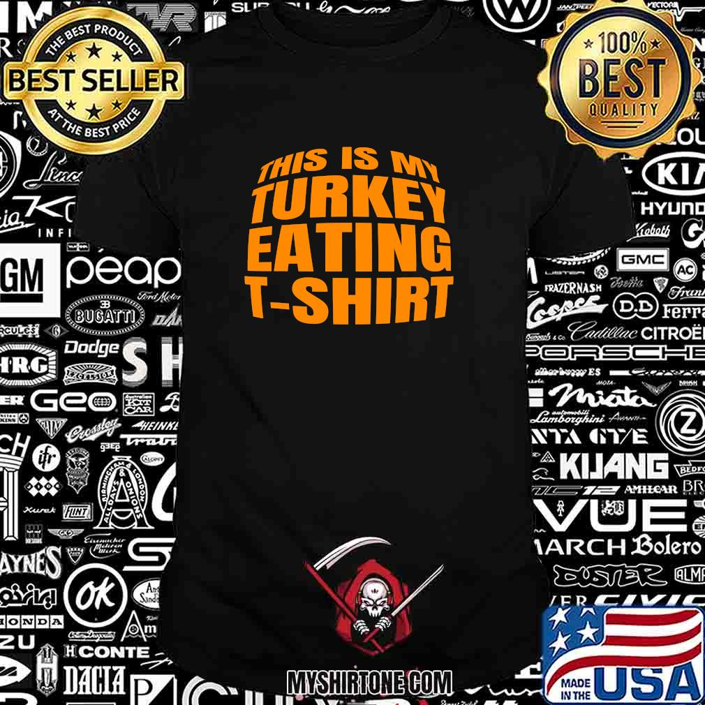 Thanksgiving this is my eating turkey shirt