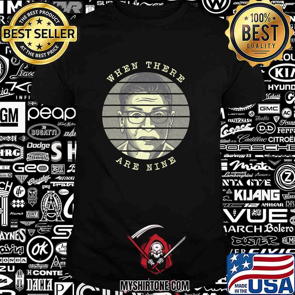 When there are nine justice rbg ruth bader ginsberg vintage retro shirt