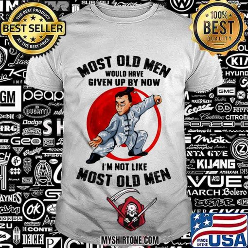 Most Old Men Would Have Given Up By Now I'm Not Like Most Old Man Tai Cho Moon Blood Shirt
