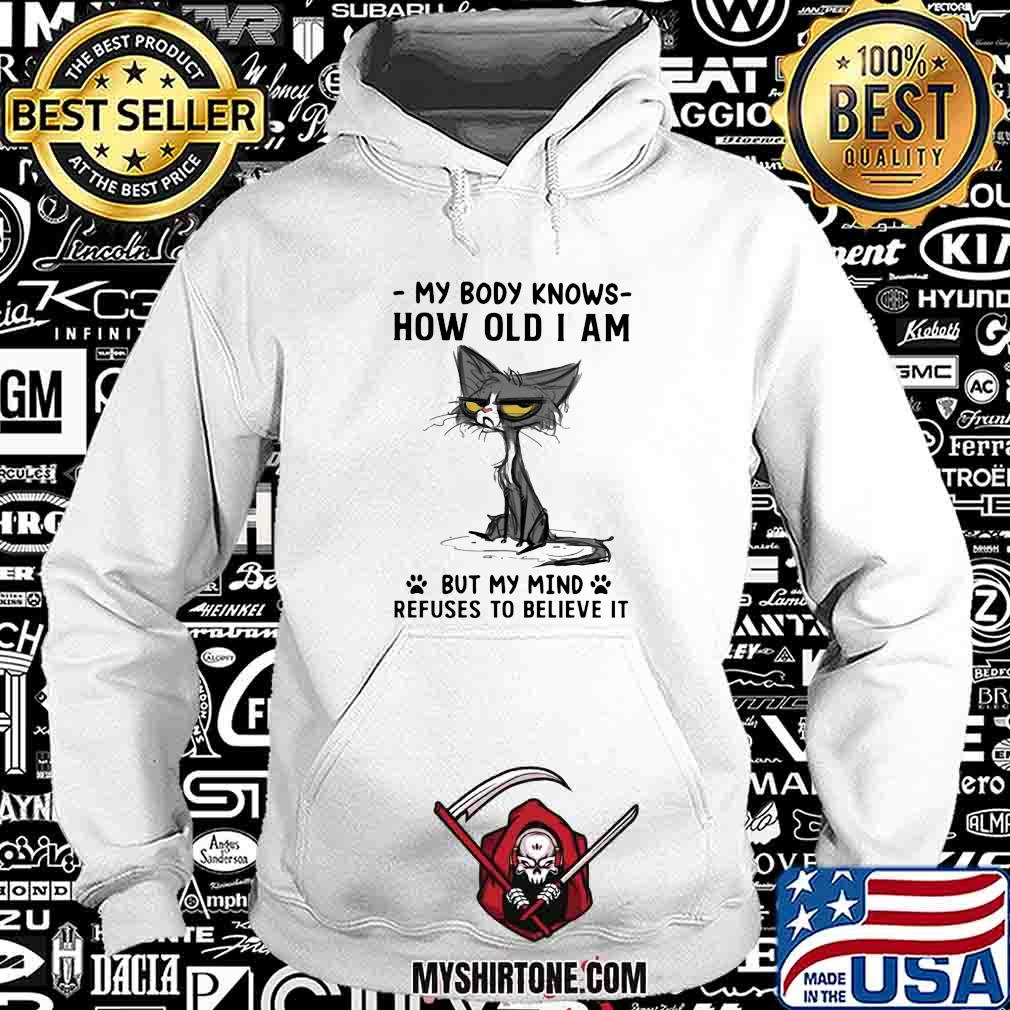 My Body Knows How Old I Am But I Mind Refuses To Believe It Cat Shirt Hoodie