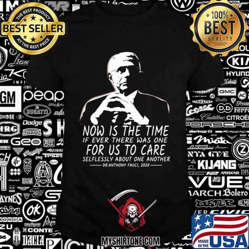 Now Is The Time Is Ever There Was One For Us To Care Sr Anthony Fauci 2020 Election Shirt