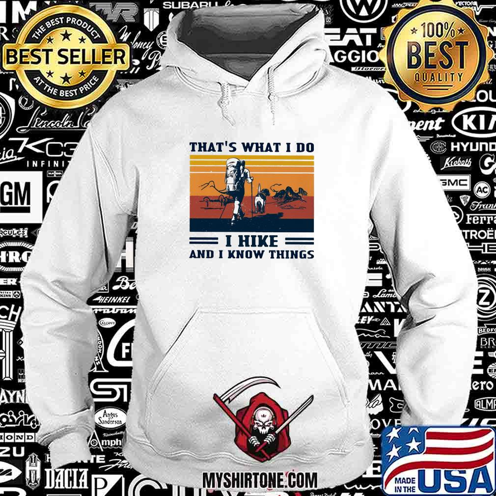 That's What I Do I Hike And I Know Things Vintage Shirt Hoodie