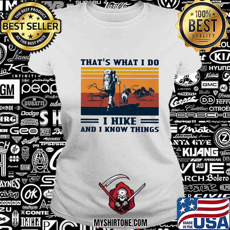 That's What I Do I Hike And I Know Things Vintage Shirt Ladiestee