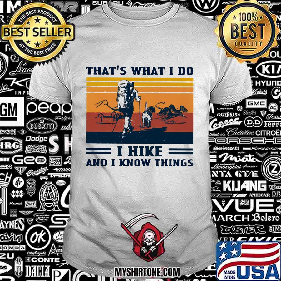 That's What I Do I Hike And I Know Things Vintage Shirt