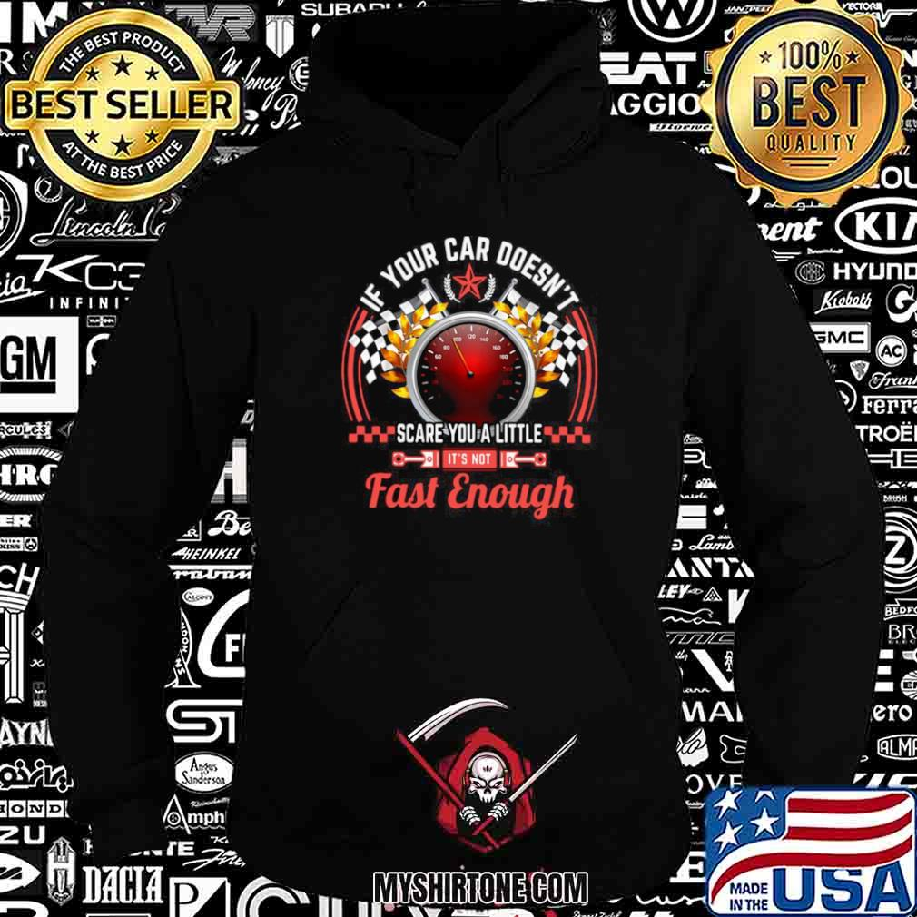 Drag Racing If Your Car Doesn't Scare You A Little Fast Enough Hoodie