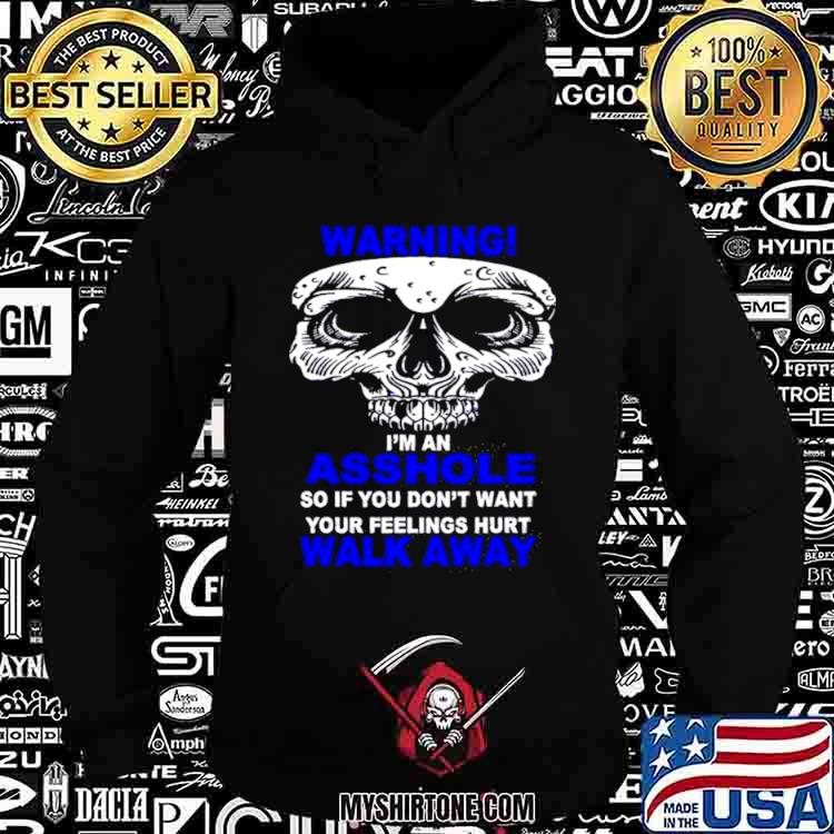 Warning I'm An Asshole So Walk Away Bones Skull Shirt Hoodie