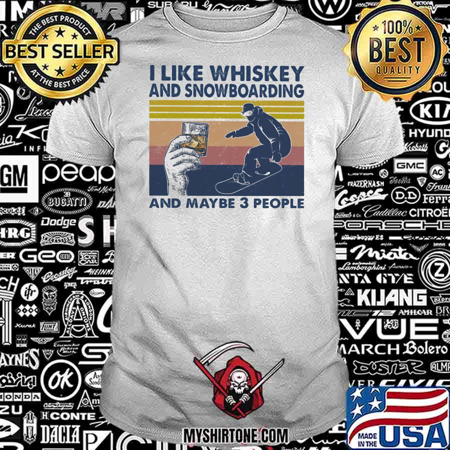 I Like Whiskey And Snowboarding And Maybe Three People Vintage Shirt