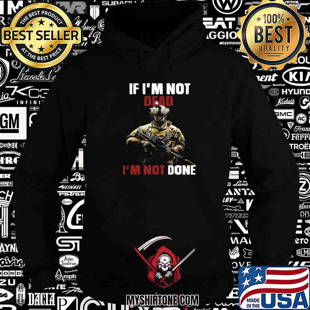 If I'm Not Dead I'm Not Done Hoodie