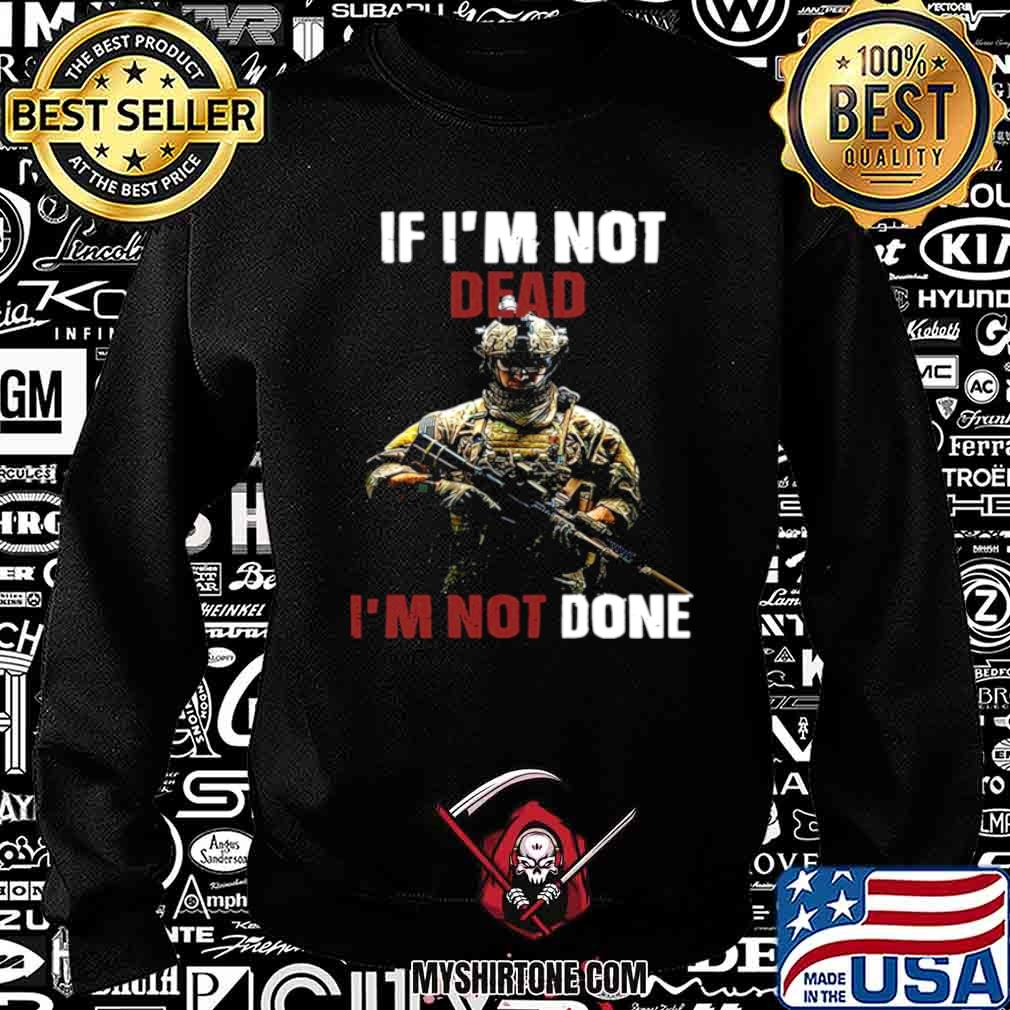 If I'm Not Dead I'm Not Done Sweatshirt