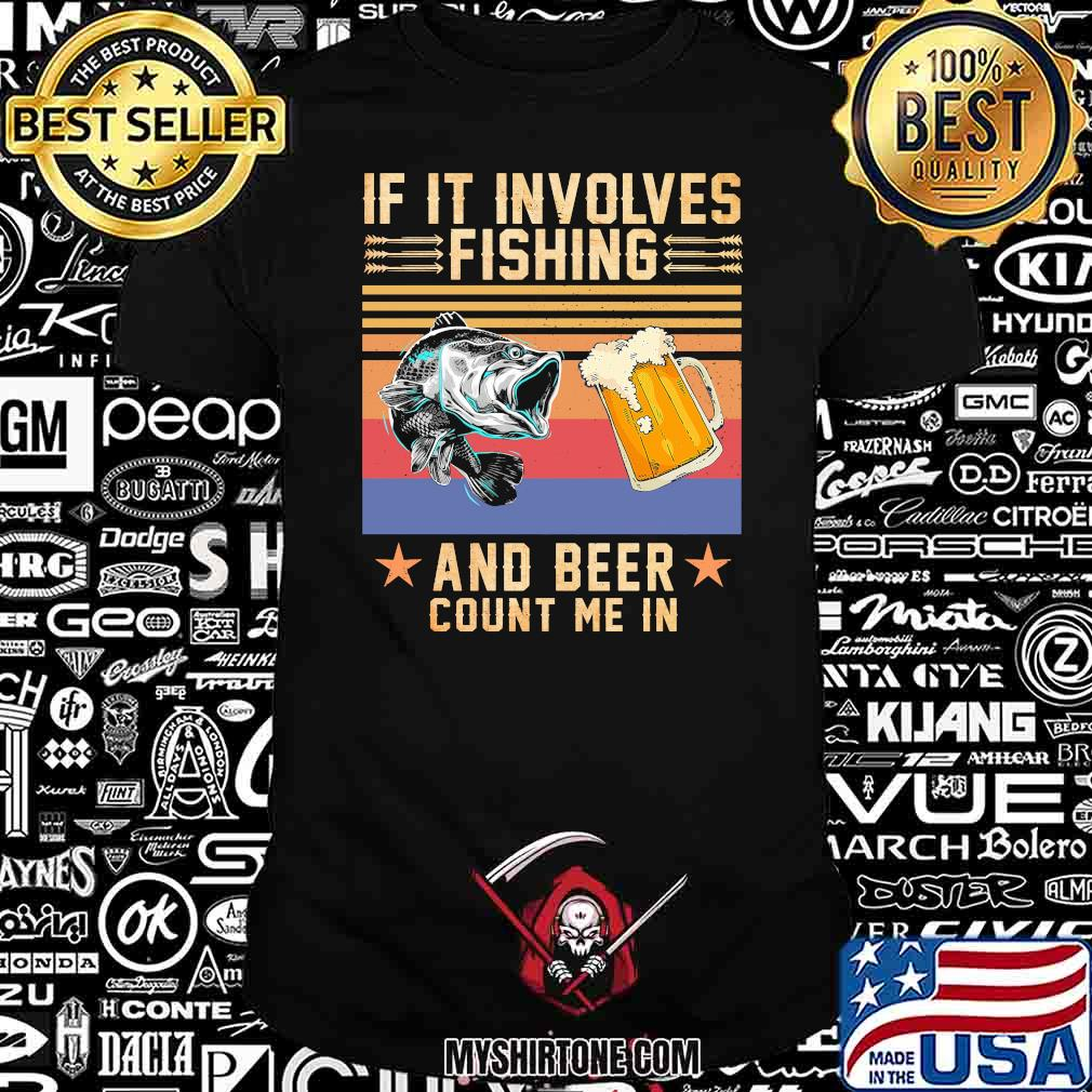 If It Involves Fishing And Beer Count Me In Vintage Shirt