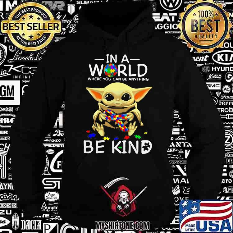 In A World Where You Can Be Anything Be Kind Baby Yoda Autism Awareness Shirt Hoodie