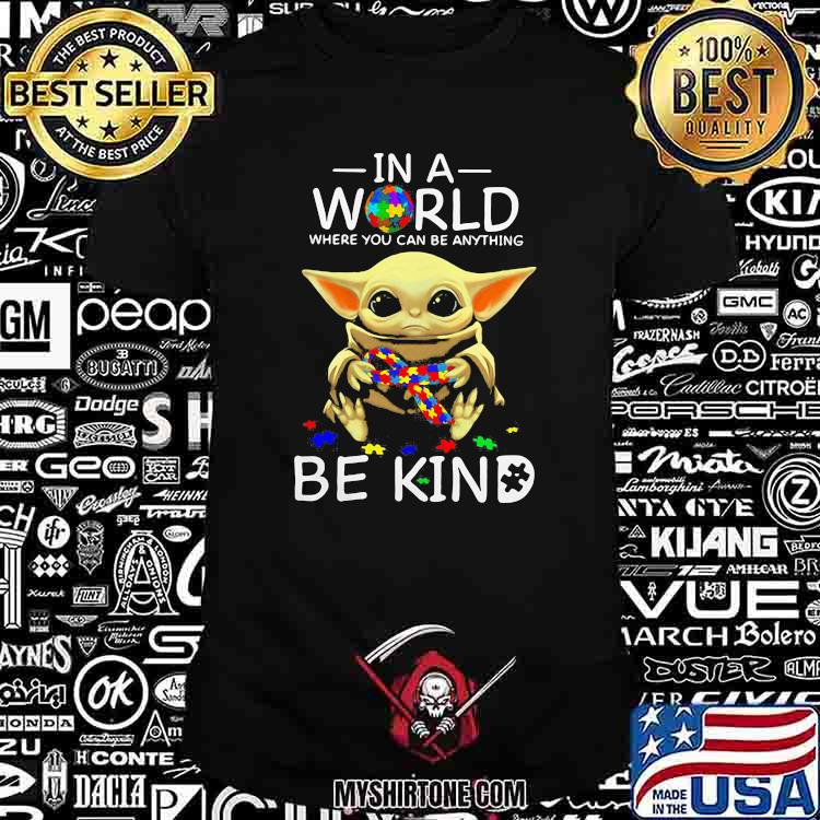 In A World Where You Can Be Anything Be Kind Baby Yoda Autism Awareness Shirt