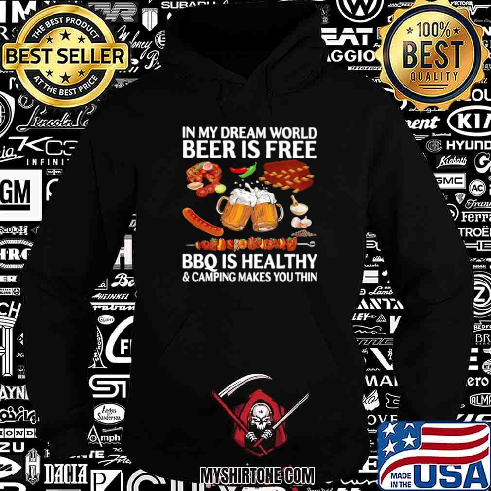 In My Dream World Beer Is Free Bbq Is Healthy And Camping Makes You Thin Hoodie