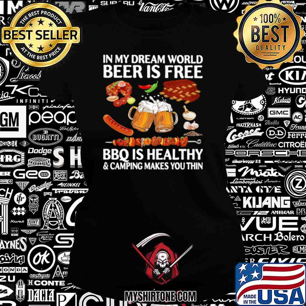In My Dream World Beer Is Free Bbq Is Healthy And Camping Makes You Thin Ladiestee