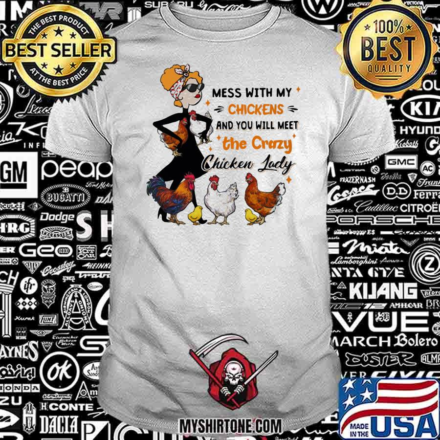 Mess With My Chickens And You Will Meet The Crazy Chicken Lady Shirt