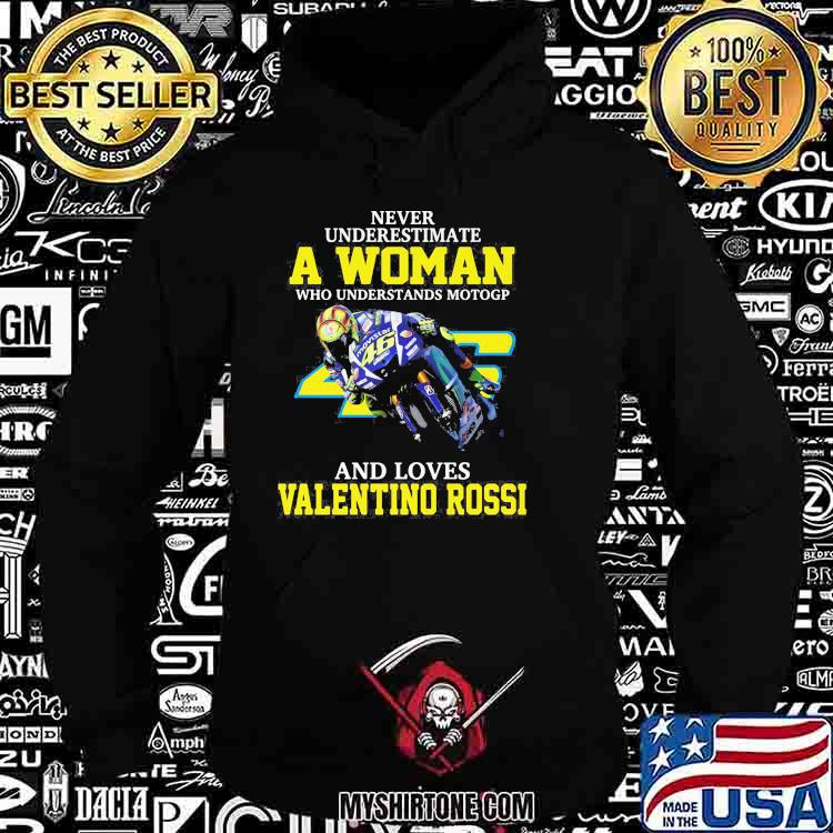 Never Underestimate A Woman Who Understands Motogp And Loves Valentino Rossi Shirt Hoodie