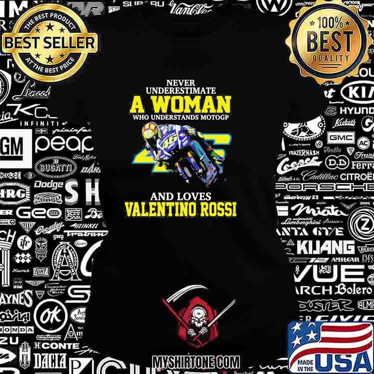 Never Underestimate A Woman Who Understands Motogp And Loves Valentino Rossi Shirt Ladiestee