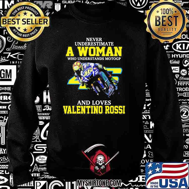 Never Underestimate A Woman Who Understands Motogp And Loves Valentino Rossi Shirt Sweatshirt