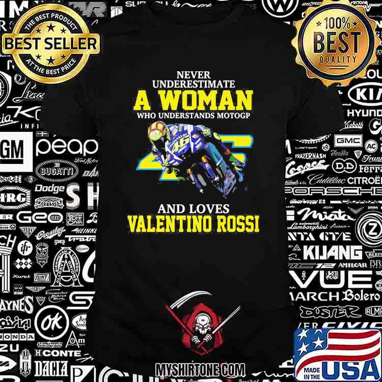 Never Underestimate A Woman Who Understands Motogp And Loves Valentino Rossi Shirt