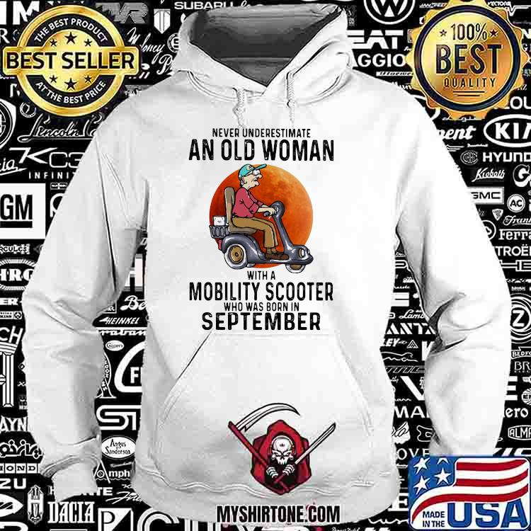 Never Underestimate An Old Women With A Mobility Scooter Who Was Born In September Shirt Hoodie