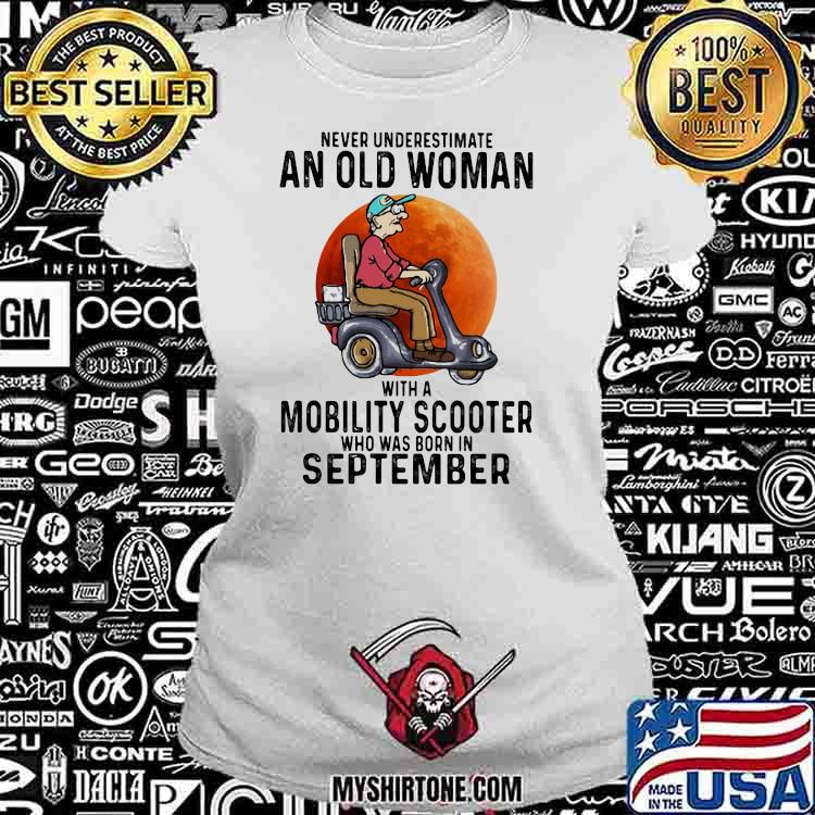 Never Underestimate An Old Women With A Mobility Scooter Who Was Born In September Shirt Ladiestee