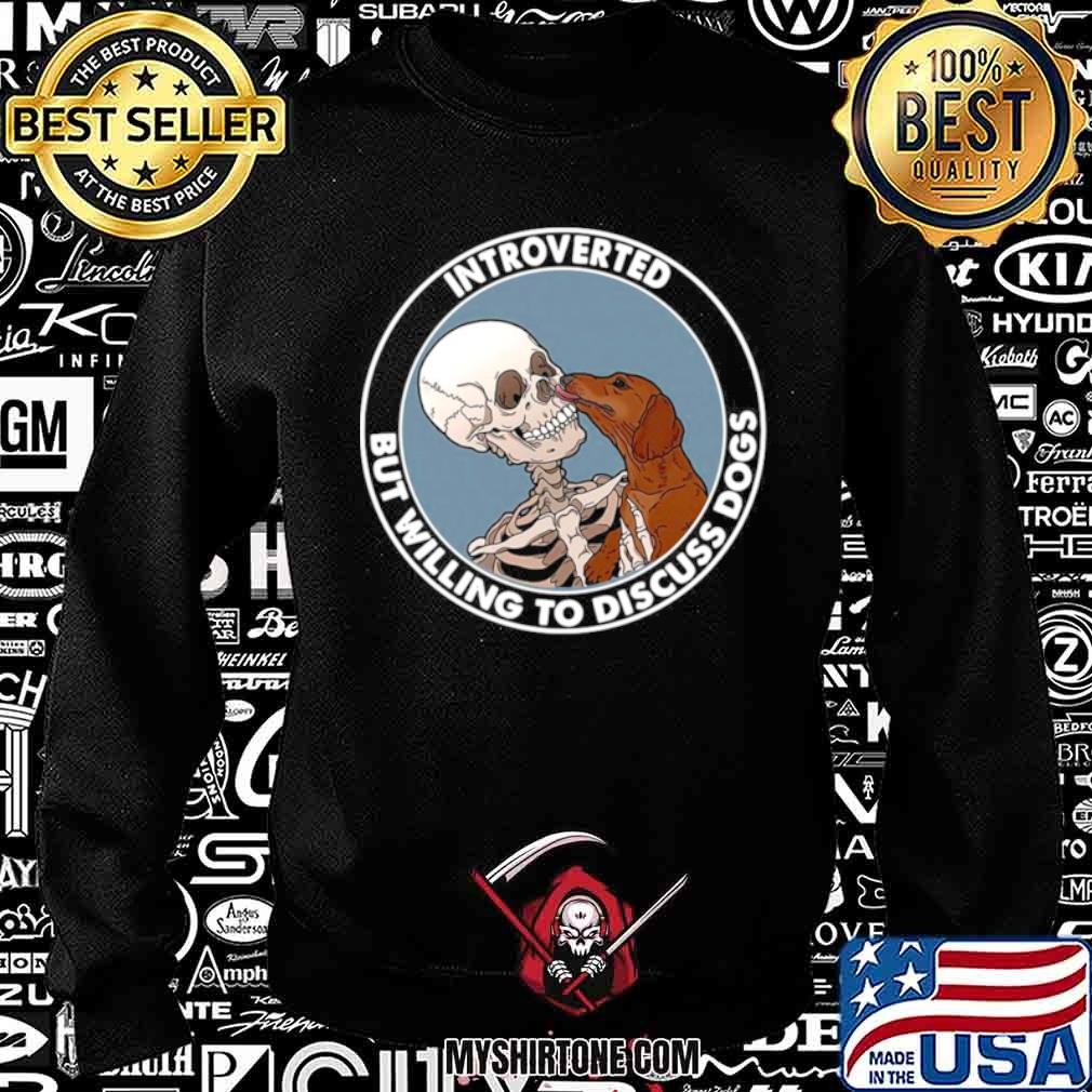 Skeleton And Dachshund Dog Introverted But Willing To Discuss Dogs Sweatshirt
